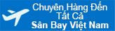 Chuyển hàng đến tất cả các sân bay tại Việt Nam